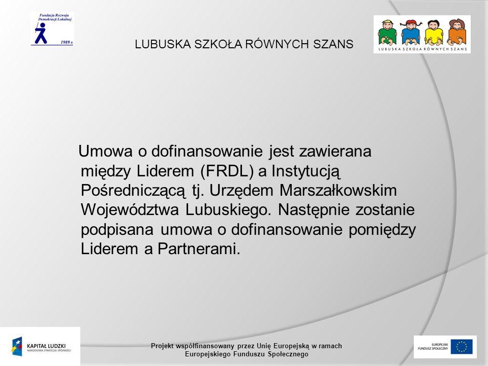 LUBUSKA SZKOŁA RÓWNYCH SZANS Projekt współfinansowany przez Unię Europejską w ramach Europejskiego Funduszu Społecznego Umowa o dofinansowanie jest zawierana między Liderem (FRDL) a Instytucją Pośredniczącą tj.