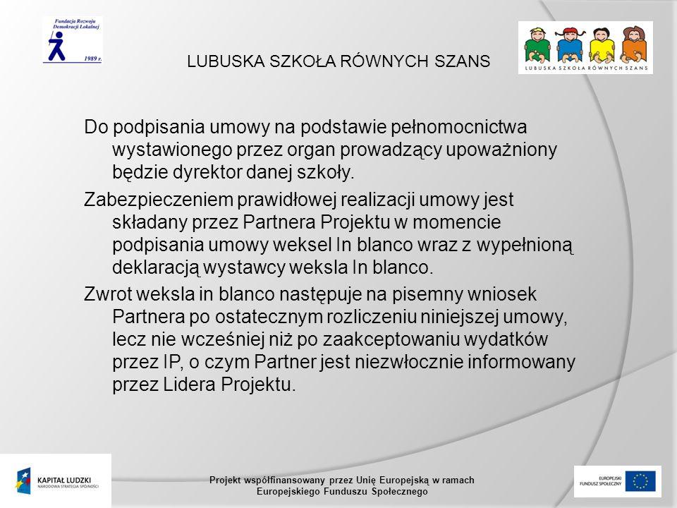 LUBUSKA SZKOŁA RÓWNYCH SZANS Projekt współfinansowany przez Unię Europejską w ramach Europejskiego Funduszu Społecznego Do podpisania umowy na podstawie pełnomocnictwa wystawionego przez organ prowadzący upoważniony będzie dyrektor danej szkoły.