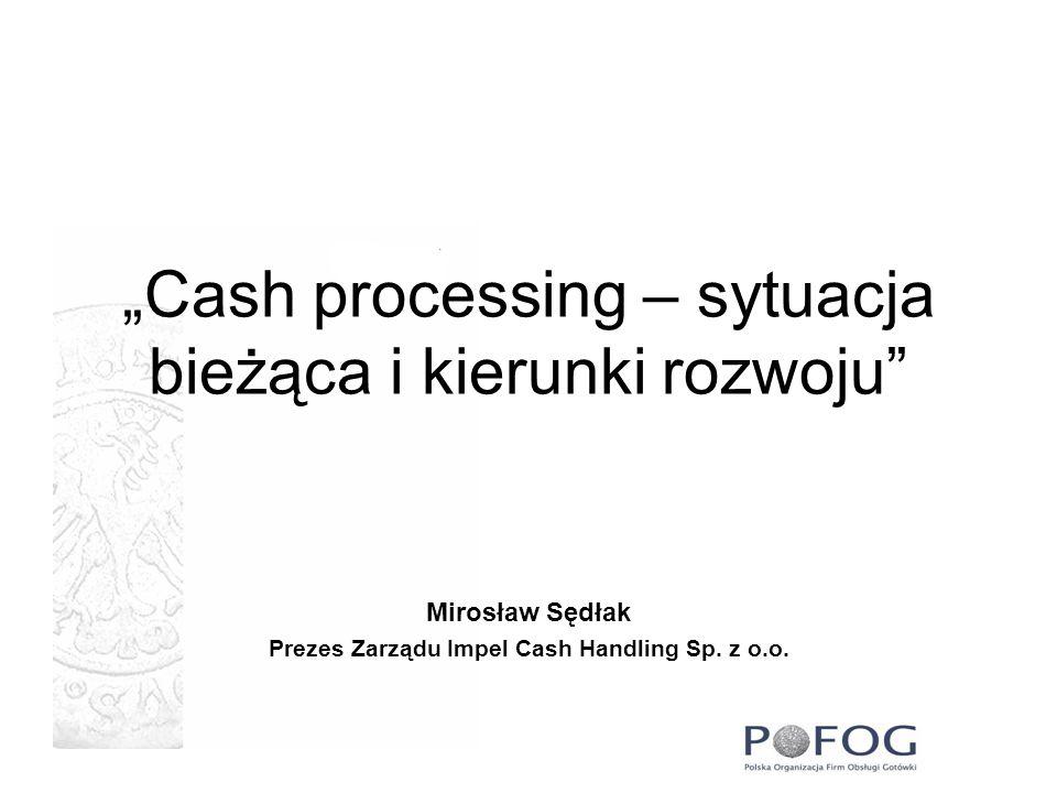 Cash processing - definicje Cash processing – zespół czynności związanych z obsługą i obróbką wartości na którą składają się czynności: liczenia, sortowania, pakowania, kontroli jakości, sprawdzenia pochodzenia banknot ó w i bilonu, magazynowania, komisjonowania, sporządzania raportów i zestawień z przeprowadzonych operacji zgodnych z oczekiwaniami klientów.
