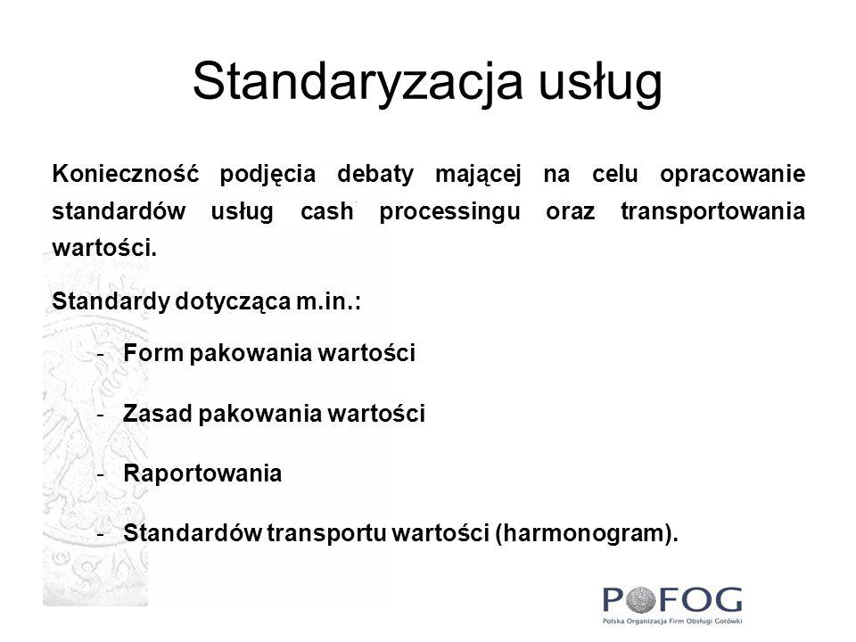 Standaryzacja usług Konieczność podjęcia debaty mającej na celu opracowanie standardów usług cash processingu oraz transportowania wartości. Standardy