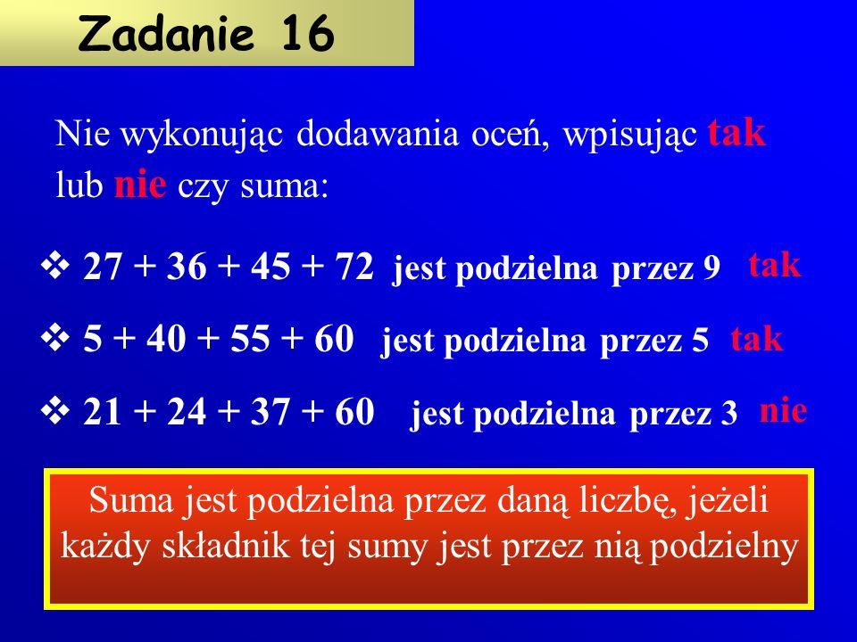 1, 5, 7 Pewna liczba dzieli się przez 35, wypisz jeszcze inne dzielniki tej liczby. Zadanie 15