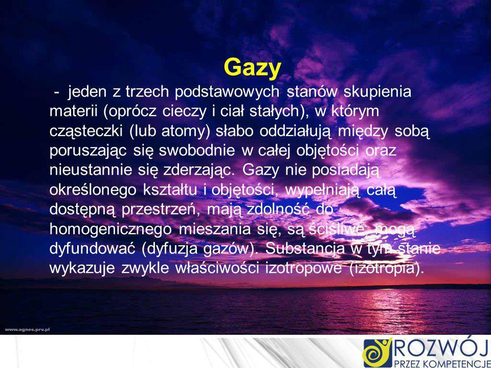 Gazy - jeden z trzech podstawowych stanów skupienia materii (oprócz cieczy i ciał stałych), w którym cząsteczki (lub atomy) słabo oddziałują między so
