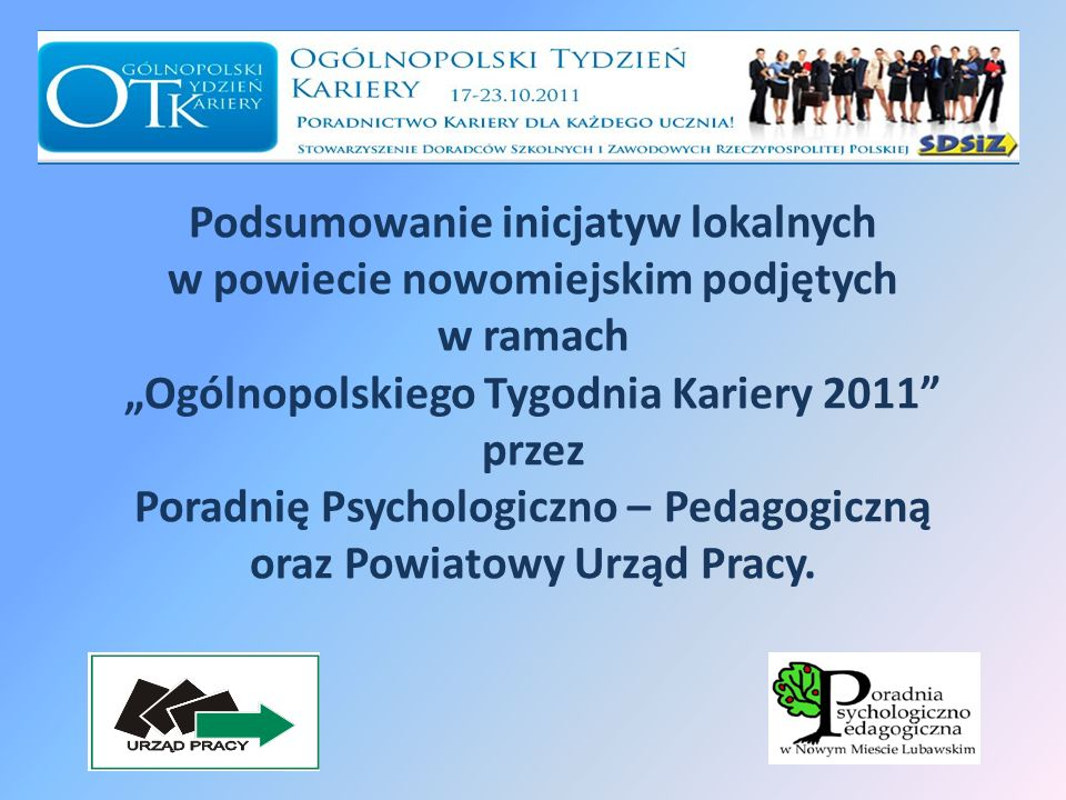 Podsumowanie inicjatyw lokalnych w powiecie nowomiejskim podjętych w ramach Ogólnopolskiego Tygodnia Kariery 2011 przez Poradnię Psychologiczno – Pedagogiczną oraz Powiatowy Urząd Pracy.
