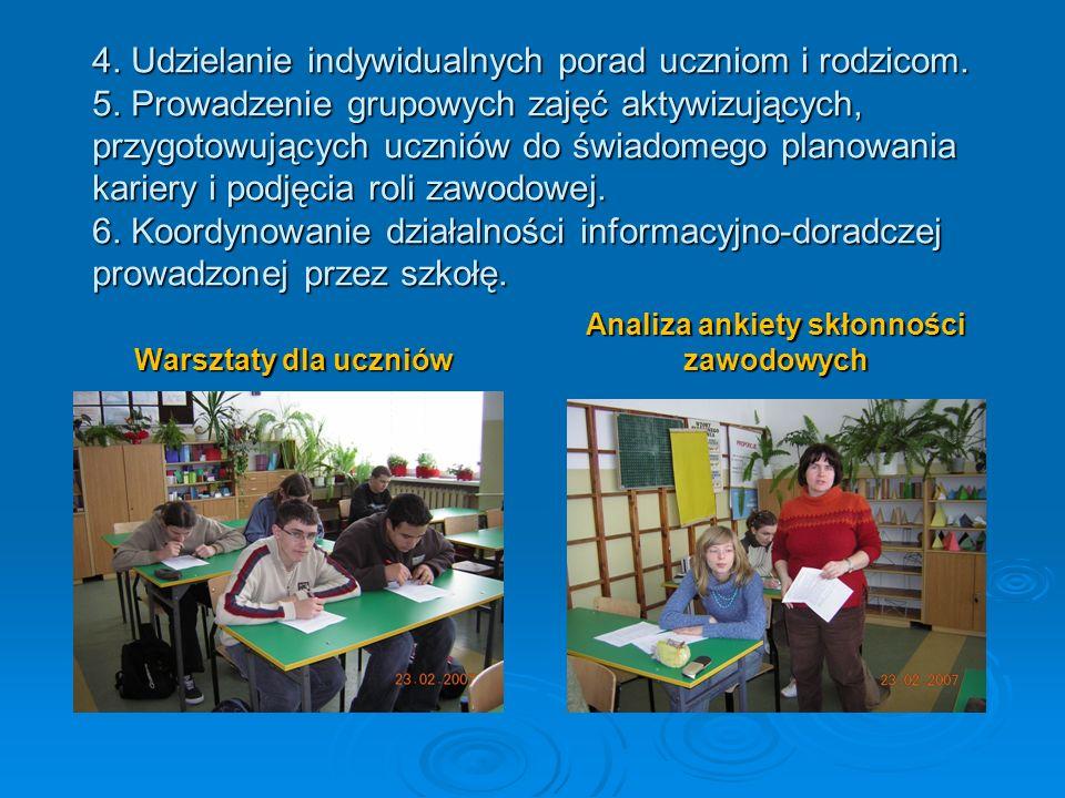 4. Udzielanie indywidualnych porad uczniom i rodzicom. 5. Prowadzenie grupowych zajęć aktywizujących, przygotowujących uczniów do świadomego planowani
