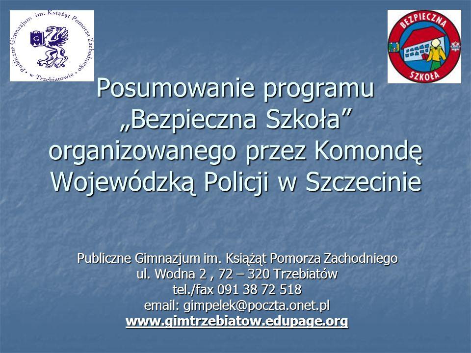Posumowanie programu Bezpieczna Szkoła organizowanego przez Komondę Wojewódzką Policji w Szczecinie Publiczne Gimnazjum im. Książąt Pomorza Zachodnieg