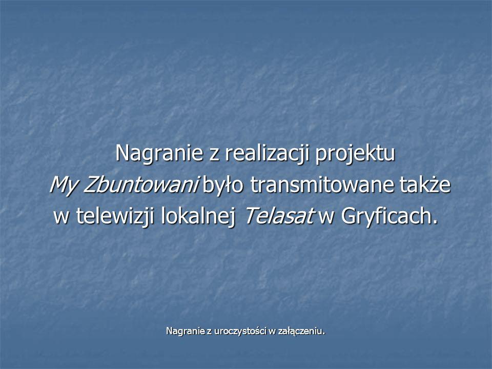 Nagranie z realizacji projektu My Zbuntowani było transmitowane także My Zbuntowani było transmitowane także w telewizji lokalnej Telasat w Gryficach.