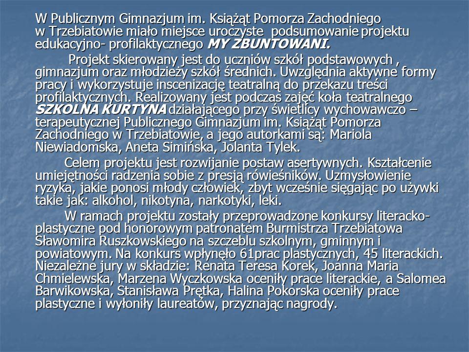 W Publicznym Gimnazjum im. Książąt Pomorza Zachodniego w Trzebiatowie miało miejsce uroczyste podsumowanie projektu edukacyjno- profilaktycznego MY ZB