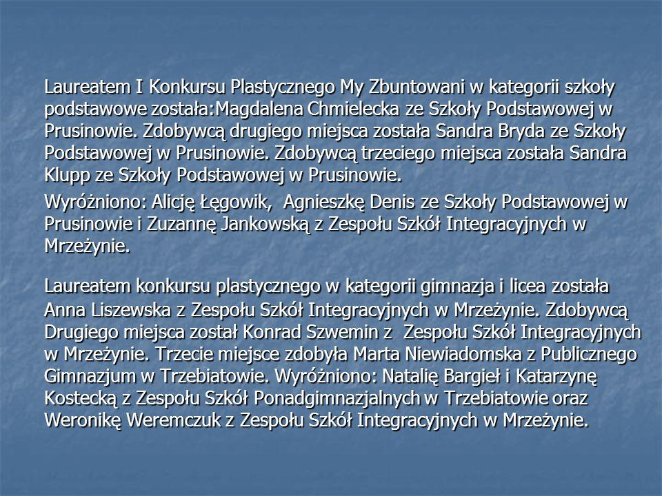 Laureatem I Konkursu Plastycznego My Zbuntowani w kategorii szkoły podstawowe została:Magdalena Chmielecka ze Szkoły Podstawowej w Prusinowie. Zdobywc