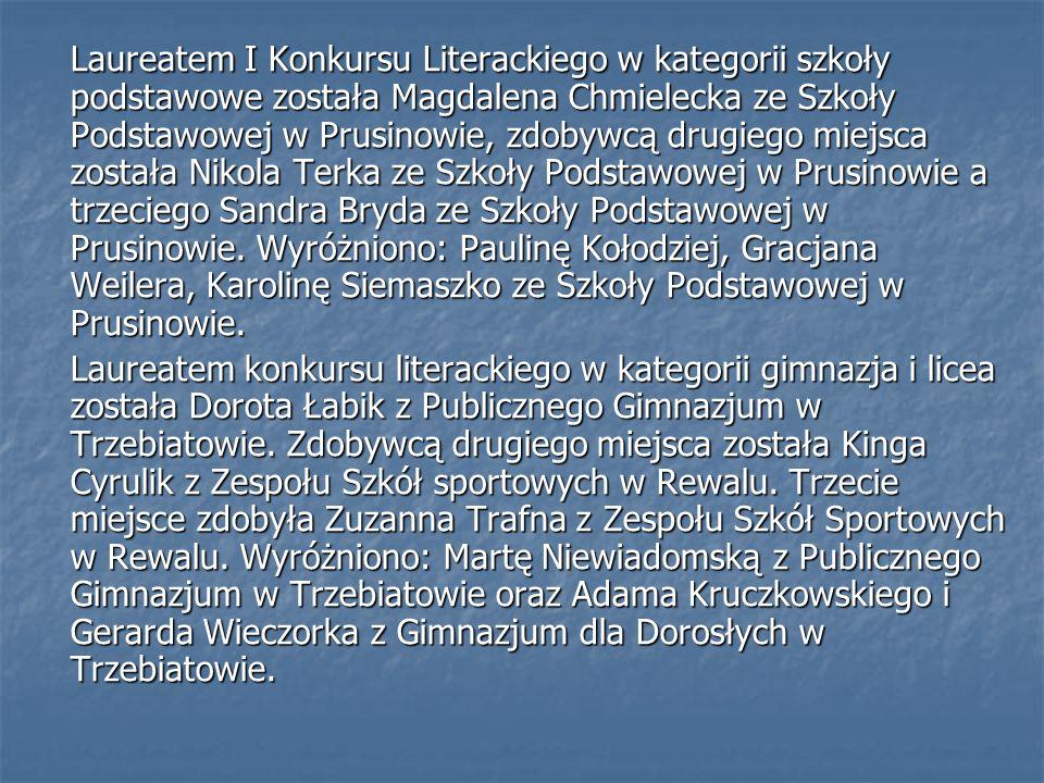 Laureatem I Konkursu Literackiego w kategorii szkoły podstawowe została Magdalena Chmielecka ze Szkoły Podstawowej w Prusinowie, zdobywcą drugiego mie