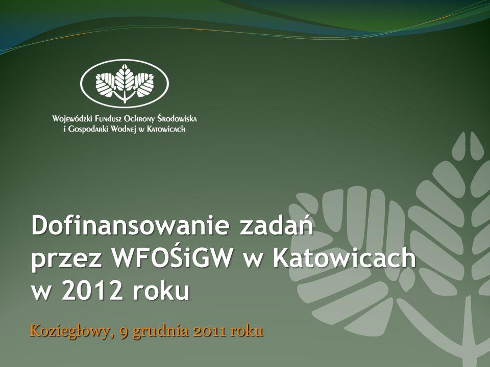Dofinansowanie zadań przez WFOŚiGW w Katowicach w 2012 roku Koziegłowy, 9 grudnia 2011 roku