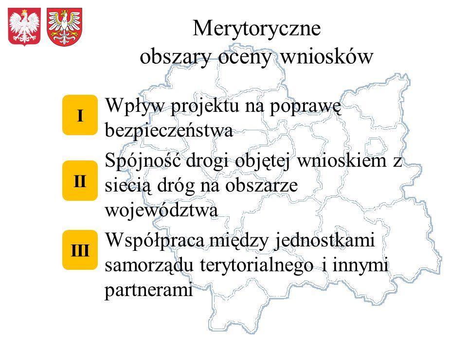 Merytoryczne obszary oceny wniosków Wpływ projektu na poprawę bezpieczeństwa Spójność drogi objętej wnioskiem z siecią dróg na obszarze województwa Ws