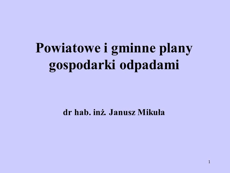 1 Powiatowe i gminne plany gospodarki odpadami dr hab. inż. Janusz Mikuła