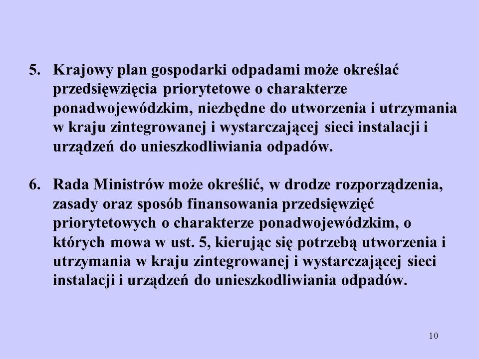 10 5. Krajowy plan gospodarki odpadami może określać przedsięwzięcia priorytetowe o charakterze ponadwojewódzkim, niezbędne do utworzenia i utrzymania