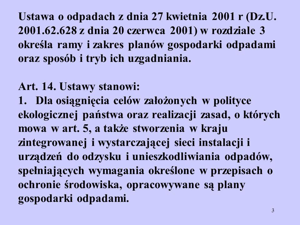 3 Ustawa o odpadach z dnia 27 kwietnia 2001 r (Dz.U. 2001.62.628 z dnia 20 czerwca 2001) w rozdziale 3 określa ramy i zakres planów gospodarki odpadam