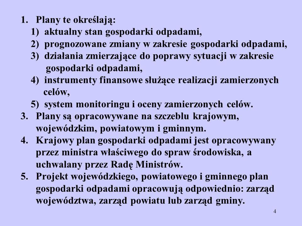 4 1. Plany te określają: 1) aktualny stan gospodarki odpadami, 2) prognozowane zmiany w zakresie gospodarki odpadami, 3) działania zmierzające do popr