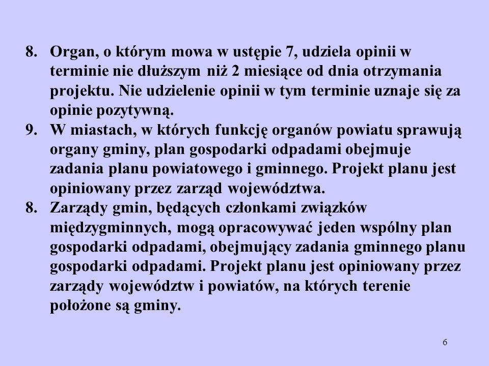 6 8. Organ, o którym mowa w ustępie 7, udziela opinii w terminie nie dłuższym niż 2 miesiące od dnia otrzymania projektu. Nie udzielenie opinii w tym