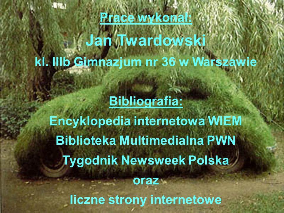 Pracę wykonał: Jan Twardowski kl. IIIb Gimnazjum nr 36 w Warszawie Bibliografia: Encyklopedia internetowa WIEM Biblioteka Multimedialna PWN Tygodnik N