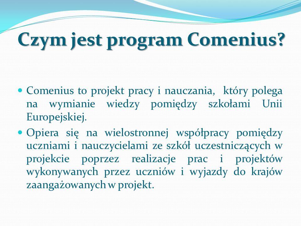 Czym jest program Comenius? Comenius to projekt pracy i nauczania, który polega na wymianie wiedzy pomiędzy szkołami Unii Europejskiej. Opiera się na