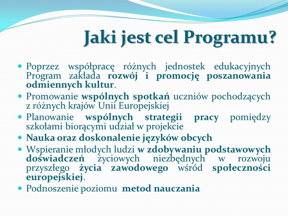 Jaki jest cel Programu? Poprzez współpracę różnych jednostek edukacyjnych Program zakłada rozwój i promocję poszanowania odmiennych kultur. Promowanie