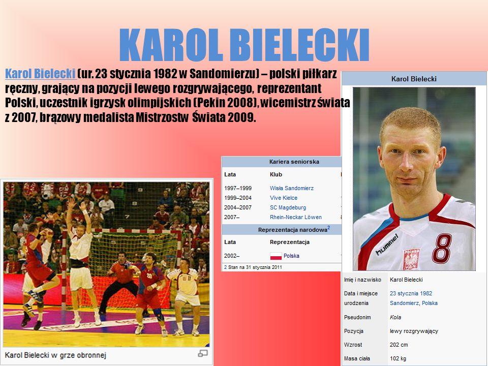 KAROL BIELECKI Karol Bielecki (ur. 23 stycznia 1982 w Sandomierzu) – polski piłkarz ręczny, grający na pozycji lewego rozgrywającego, reprezentant Pol