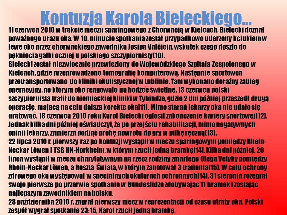 Kontuzja Karola Bieleckiego… 11 czerwca 2010 w trakcie meczu sparingowego z Chorwacją w Kielcach, Bielecki doznał poważnego urazu oka. W 10. minucie s