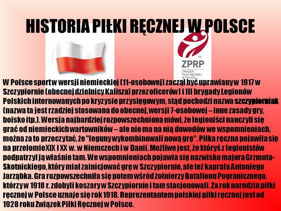 HISTORIA PIŁKI RĘCZNEJ W POLSCE W Polsce sport w wersji niemieckiej (11-osobowej) zaczął być uprawiany w 1917 w Szczypiornie (obecnej dzielnicy Kalisz
