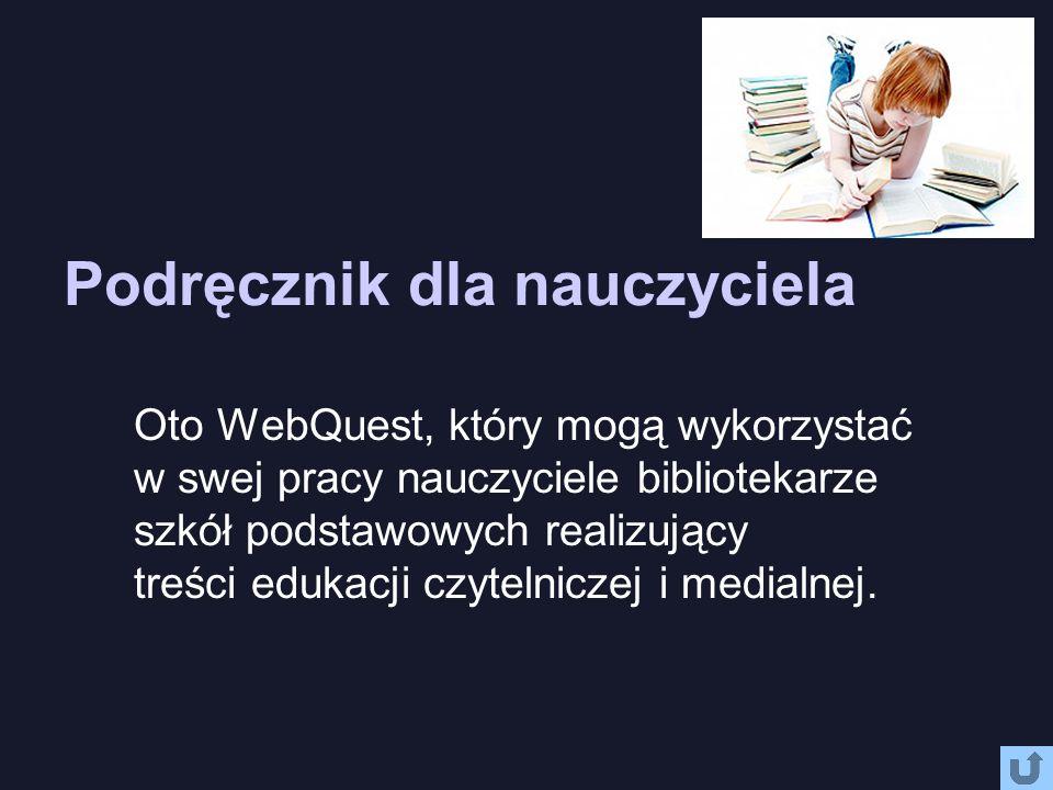 Podręcznik dla nauczyciela Oto WebQuest, który mogą wykorzystać w swej pracy nauczyciele bibliotekarze szkół podstawowych realizujący treści edukacji