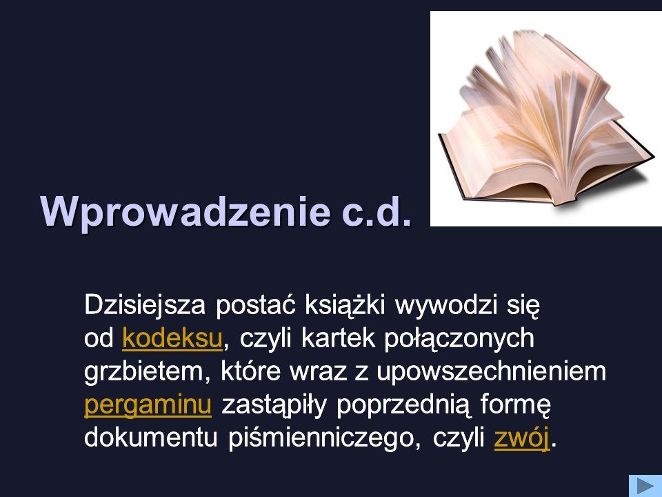 Wprowadzenie c.d. Dzisiejsza postać książki wywodzi się od kodeksu, czyli kartek połączonych grzbietem, które wraz z upowszechnieniem pergaminu zastąp