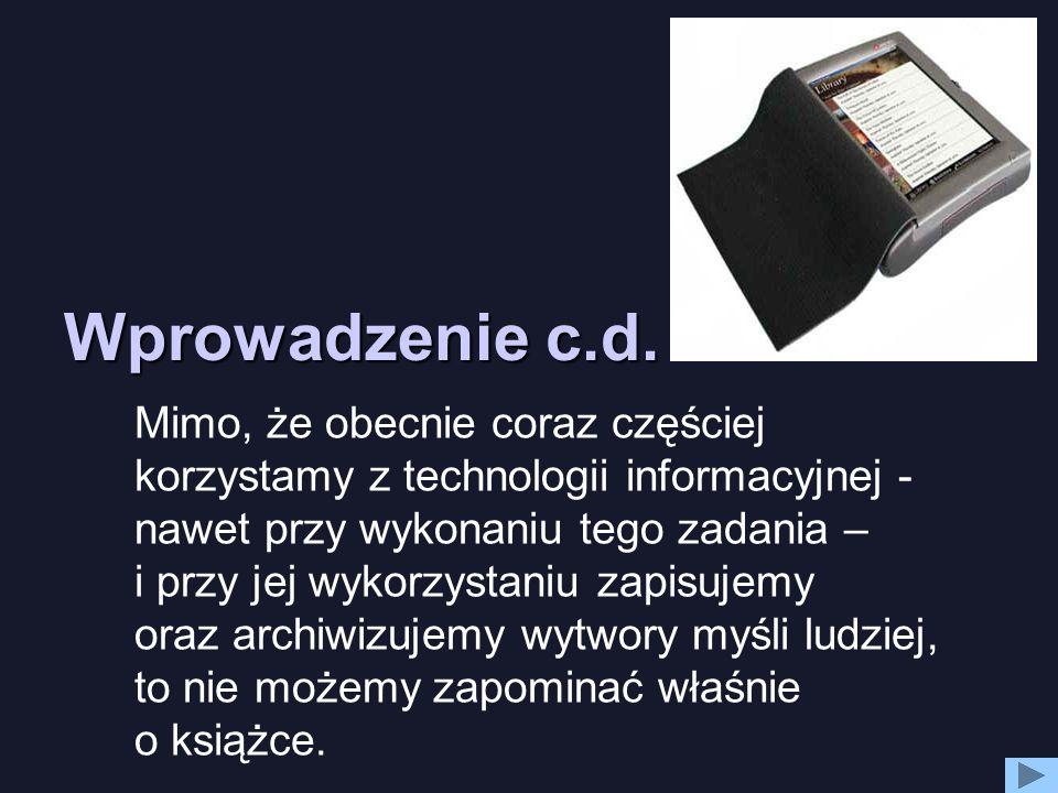 Wprowadzenie c.d. Mimo, że obecnie coraz częściej korzystamy z technologii informacyjnej - nawet przy wykonaniu tego zadania – i przy jej wykorzystani