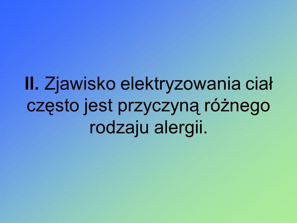 ll. Zjawisko elektryzowania ciał często jest przyczyną różnego rodzaju alergii.
