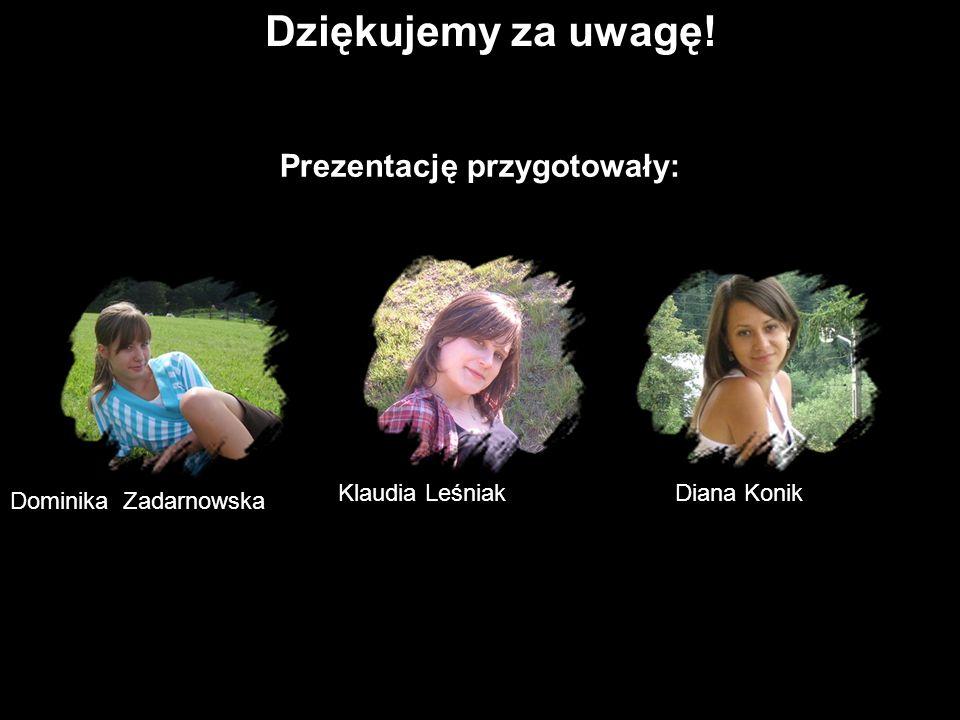 Dziękujemy za uwagę! Prezentację przygotowały: Dominika Zadarnowska Klaudia LeśniakDiana Konik