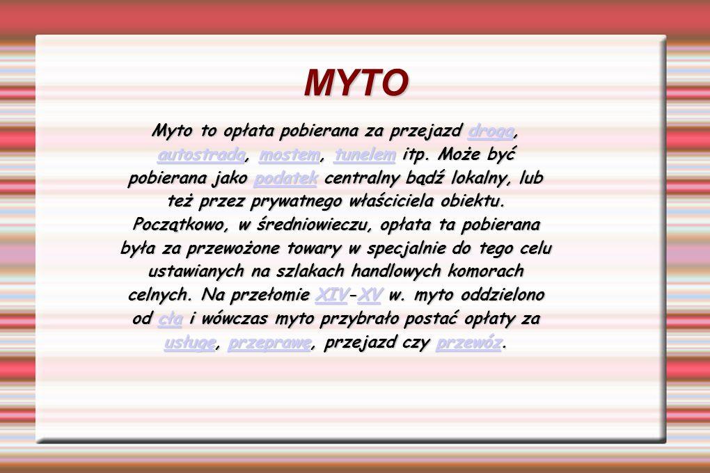 MYTO Myto to opłata pobierana za przejazd drogą, autostradą, mostem, tunelem itp.