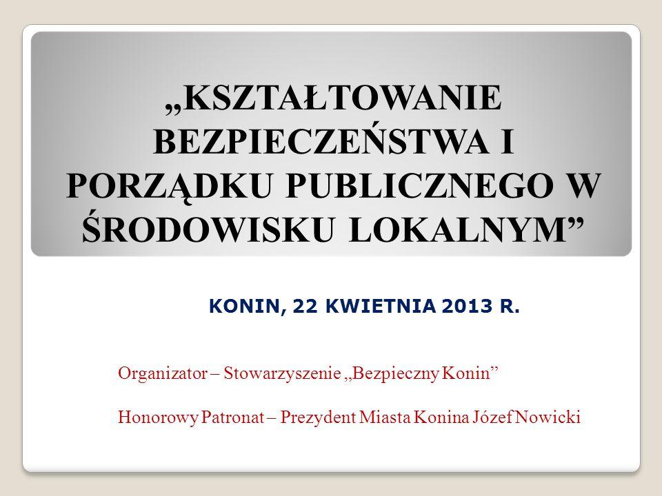 KSZTAŁTOWANIE BEZPIECZEŃSTWA I PORZĄDKU PUBLICZNEGO W ŚRODOWISKU LOKALNYM KONIN, 22 KWIETNIA 2013 R.
