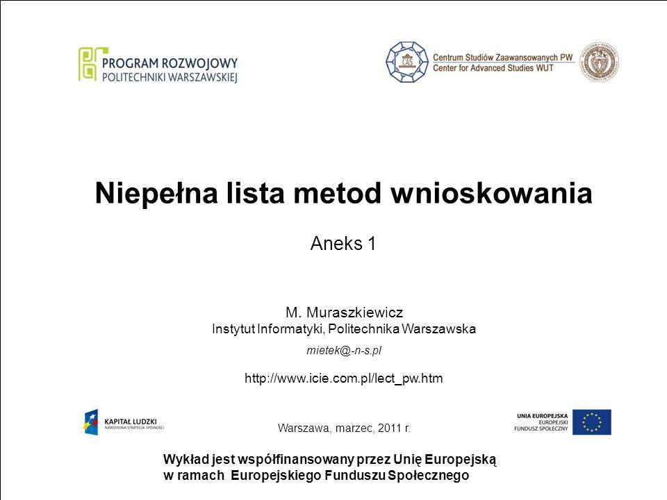 strona 1 Wykład jest współfinansowany przez Unię Europejską w ramach Europejskiego Funduszu Społecznego Niepełna lista metod wnioskowania Aneks 1 M.