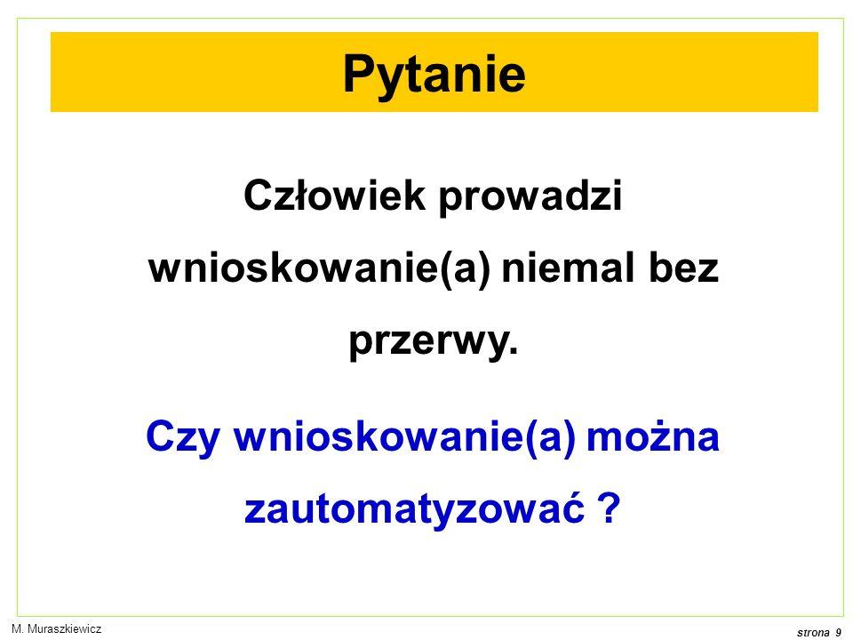 strona 9 M. Muraszkiewicz Człowiek prowadzi wnioskowanie(a) niemal bez przerwy.