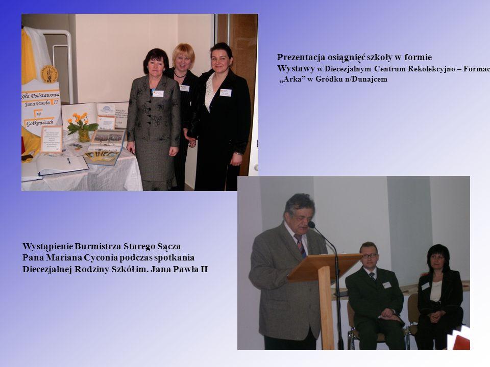 Prezentacja osiągnięć szkoły w formie Wystawy w Diecezjalnym Centrum Rekolekcyjno – Formacyjnym Arka w Gródku n/Dunajcem Wystąpienie Burmistrza Stareg