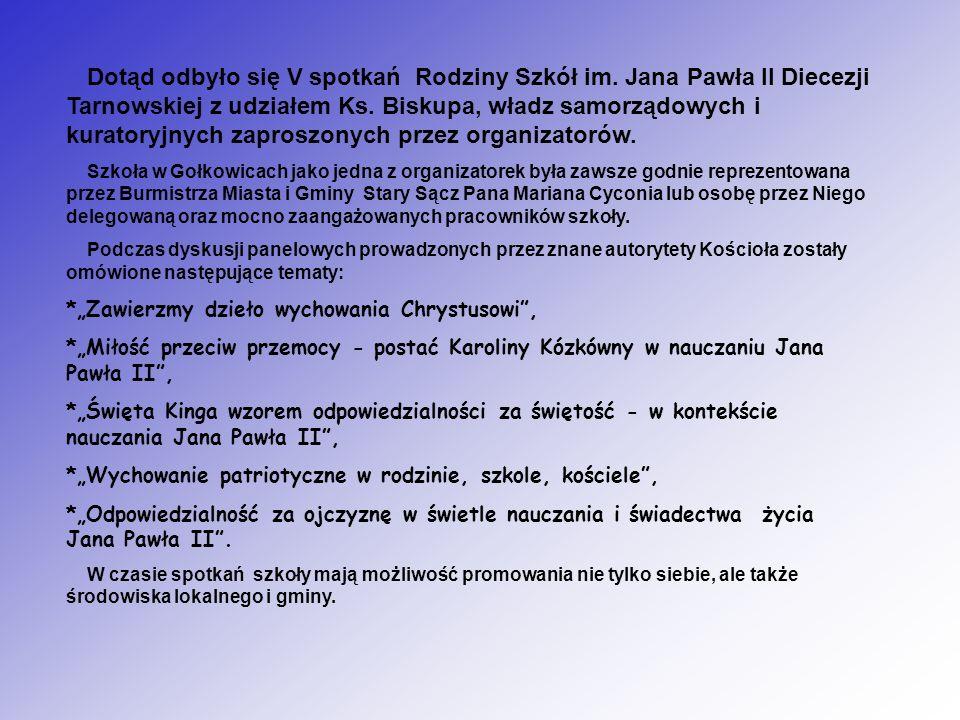Dotąd odbyło się V spotkań Rodziny Szkół im. Jana Pawła II Diecezji Tarnowskiej z udziałem Ks. Biskupa, władz samorządowych i kuratoryjnych zaproszony