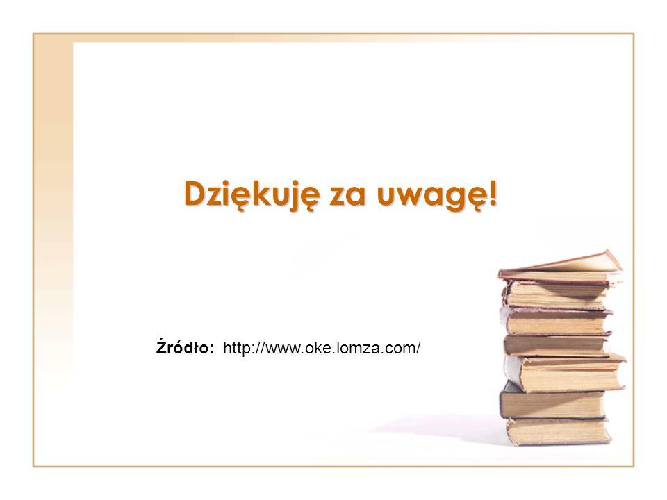 Dziękuję za uwagę! Źródło: http://www.oke.lomza.com/