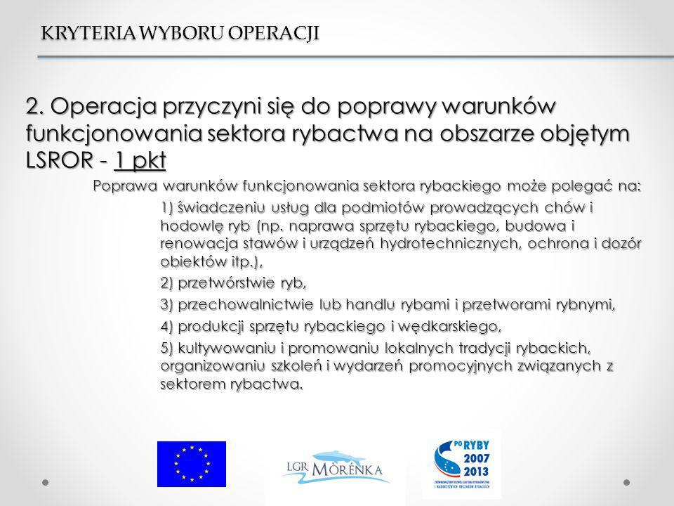 2. Operacja przyczyni się do poprawy warunków funkcjonowania sektora rybactwa na obszarze objętym LSROR - 1 pkt Poprawa warunków funkcjonowania sektor
