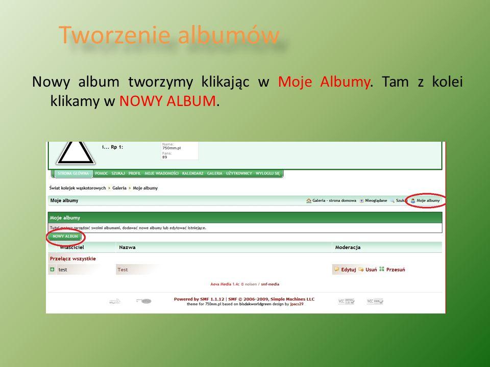 Tworzenie albumów Nowy album tworzymy klikając w Moje Albumy. Tam z kolei klikamy w NOWY ALBUM.