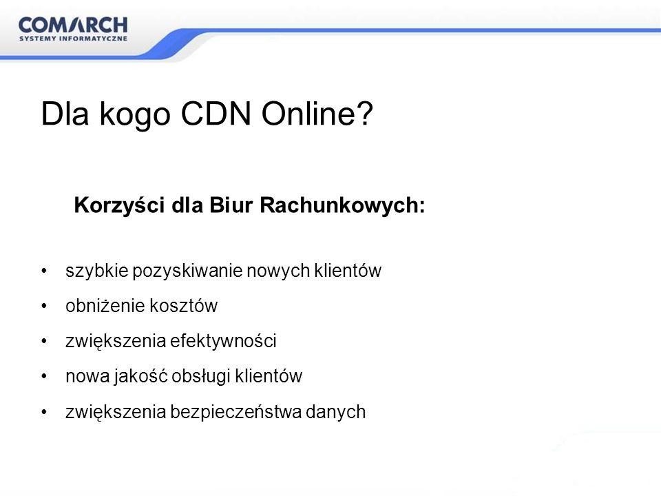 Dla kogo CDN Online? Korzyści dla Biur Rachunkowych: szybkie pozyskiwanie nowych klientów obniżenie kosztów zwiększenia efektywności nowa jakość obsłu