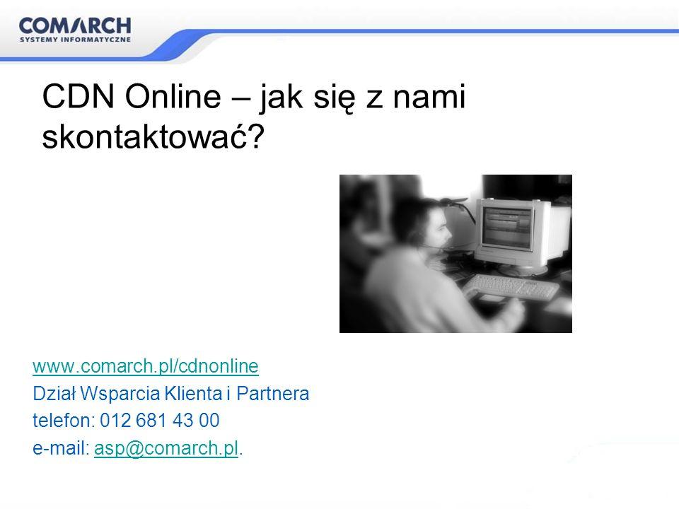 CDN Online – jak się z nami skontaktować? www.comarch.pl/cdnonline Dział Wsparcia Klienta i Partnera telefon: 012 681 43 00 e-mail: asp@comarch.pl.asp