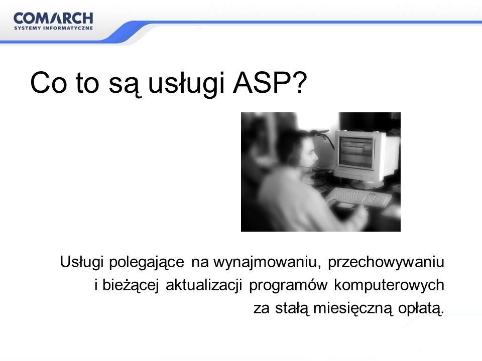 Co to są usługi ASP? Usługi polegające na wynajmowaniu, przechowywaniu i bieżącej aktualizacji programów komputerowych za stałą miesięczną opłatą.