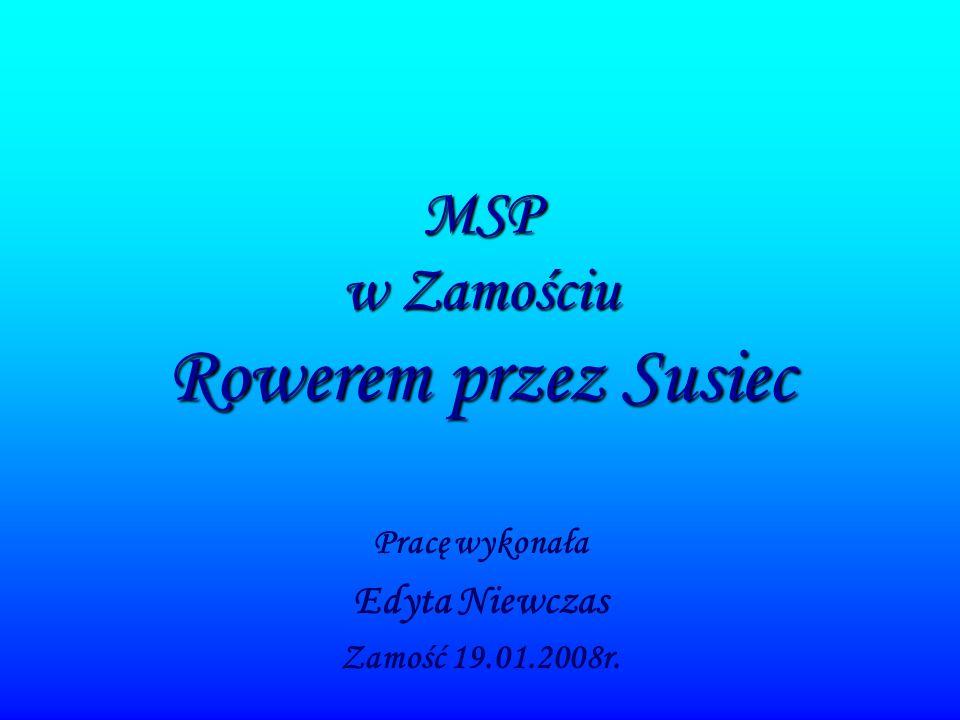 MSP w Zamościu Rowerem przez Susiec Pracę wykonała Edyta Niewczas Zamość 19.01.2008r.
