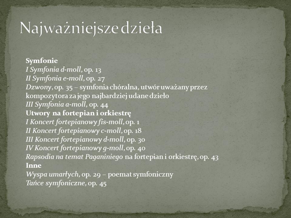 Symfonie I Symfonia d-moll, op. 13 II Symfonia e-moll, op. 27 Dzwony, op. 35 – symfonia chóralna, utwór uważany przez kompozytora za jego najbardziej
