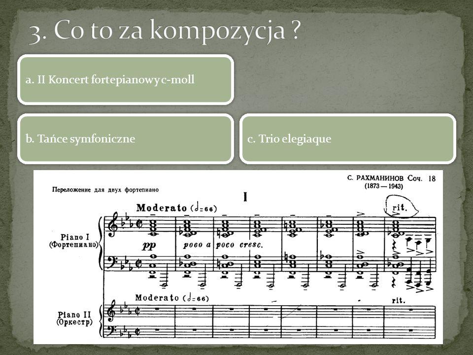 a. II Koncert fortepianowy c-moll b. Tańce symfoniczne c. Trio elegiaque