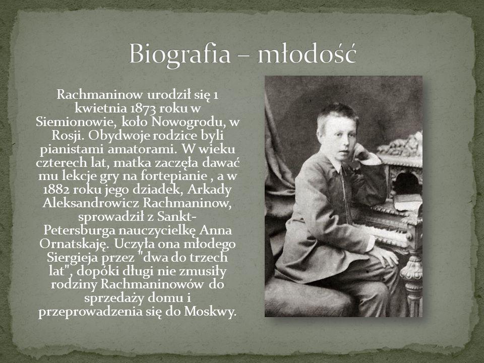 Rachmaninow urodził się 1 kwietnia 1873 roku w Siemionowie, koło Nowogrodu, w Rosji. Obydwoje rodzice byli pianistami amatorami. W wieku czterech lat,