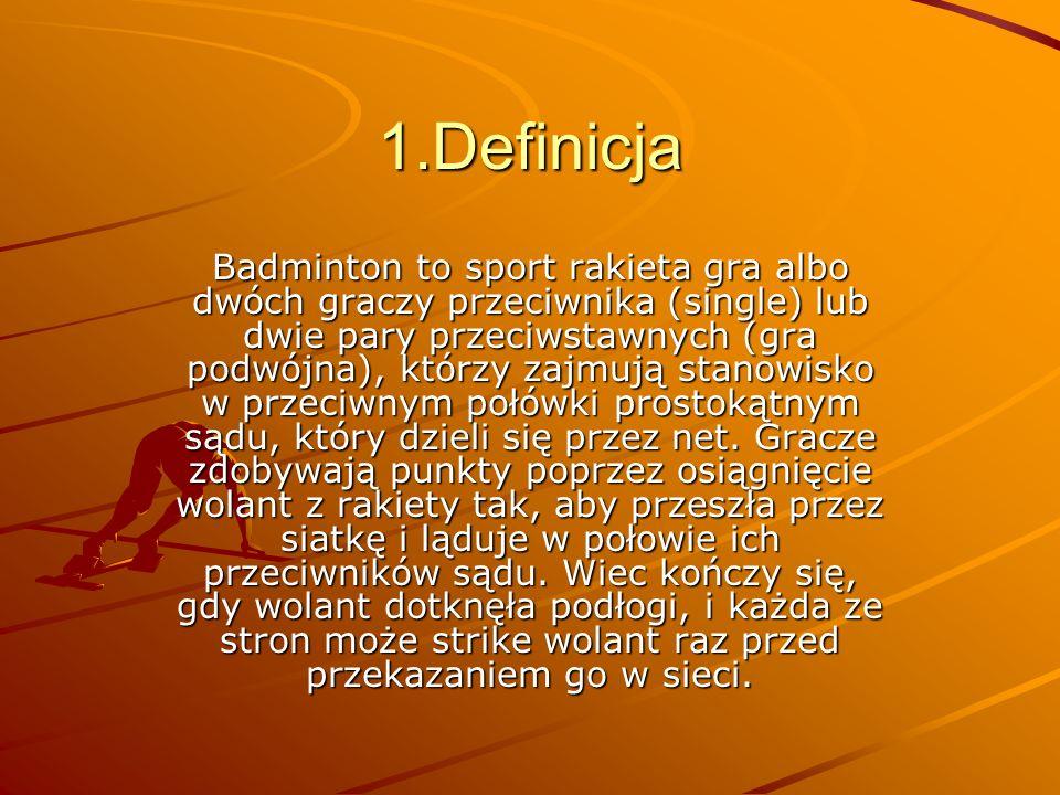 1.Definicja Badminton to sport rakieta gra albo dwóch graczy przeciwnika (single) lub dwie pary przeciwstawnych (gra podwójna), którzy zajmują stanowi