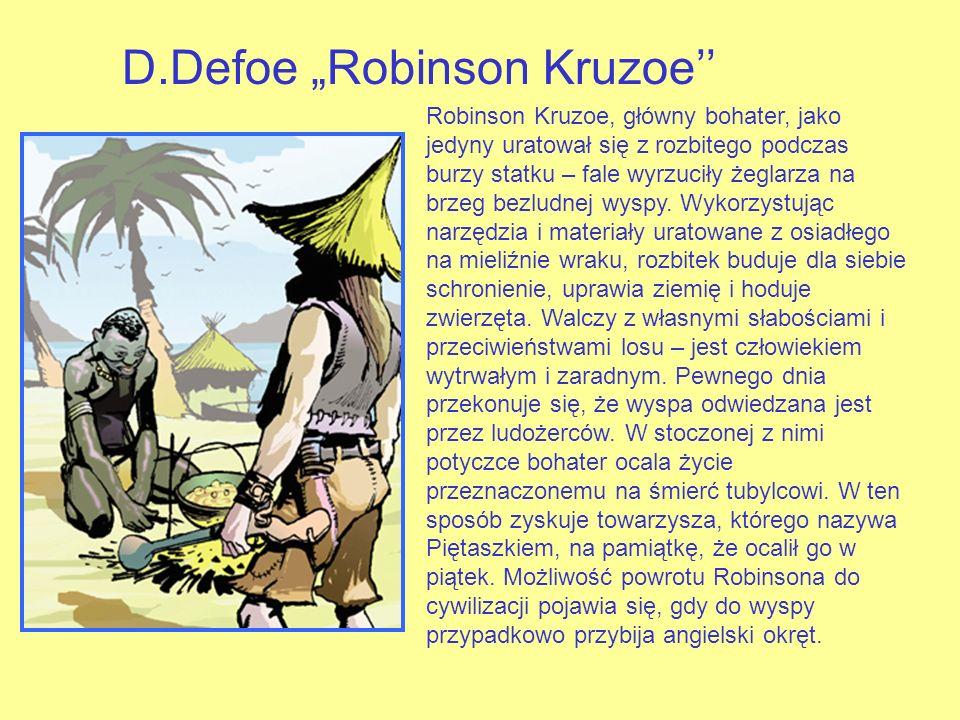 D.Defoe Robinson Kruzoe Robinson Kruzoe, główny bohater, jako jedyny uratował się z rozbitego podczas burzy statku – fale wyrzuciły żeglarza na brzeg bezludnej wyspy.
