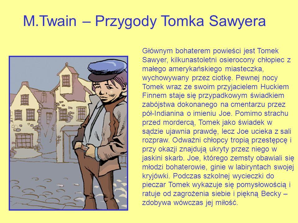 M.Twain – Przygody Tomka Sawyera Głównym bohaterem powieści jest Tomek Sawyer, kilkunastoletni osierocony chłopiec z małego amerykańskiego miasteczka, wychowywany przez ciotkę.